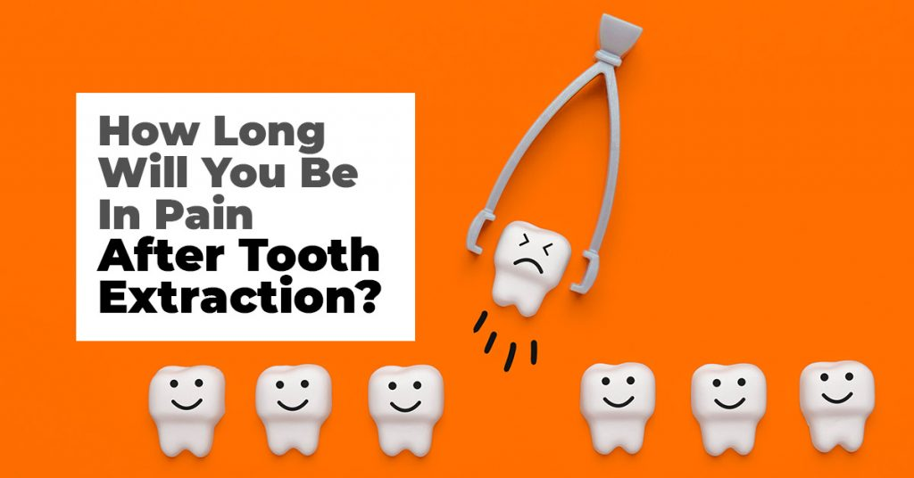 How Long Will You Be In Pain After Tooth Extraction